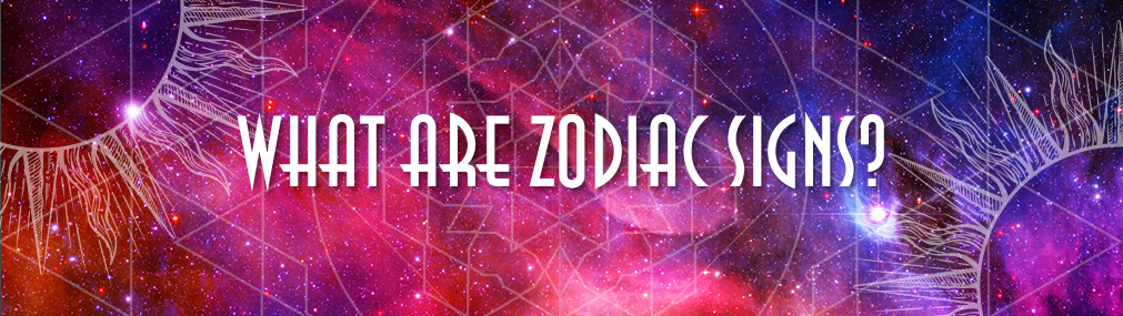 What are Zodiac Signs